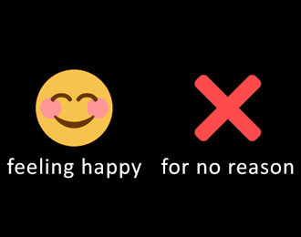 Feeling Happy for no reason, with smiley face and red cross symbols above.